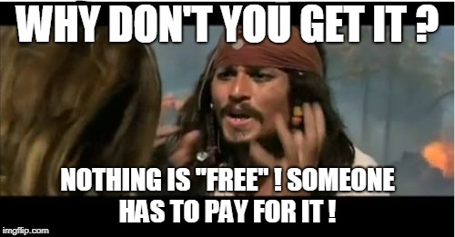 "Why Is The Rum Gone | WHY DON'T YOU GET IT ? NOTHING IS ""FREE"" ! SOMEONE HAS TO PAY FOR IT ! 