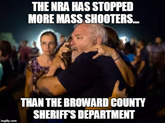 Good guy with a gun. | THE NRA HAS STOPPED MORE MASS SHOOTERS... THAN THE BROWARD COUNTY SHERIFF'S DEPARTMENT | image tagged in nra,stephen willeford,ar 15 | made w/ Imgflip meme maker