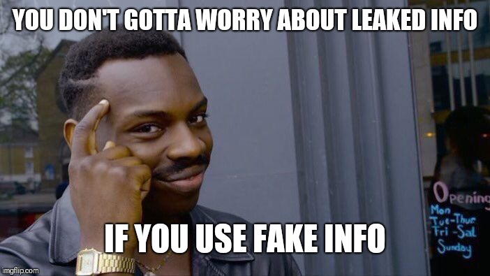 Roll Safe Think About It Meme | YOU DON'T GOTTA WORRY ABOUT LEAKED INFO IF YOU USE FAKE INFO | image tagged in memes,roll safe think about it | made w/ Imgflip meme maker