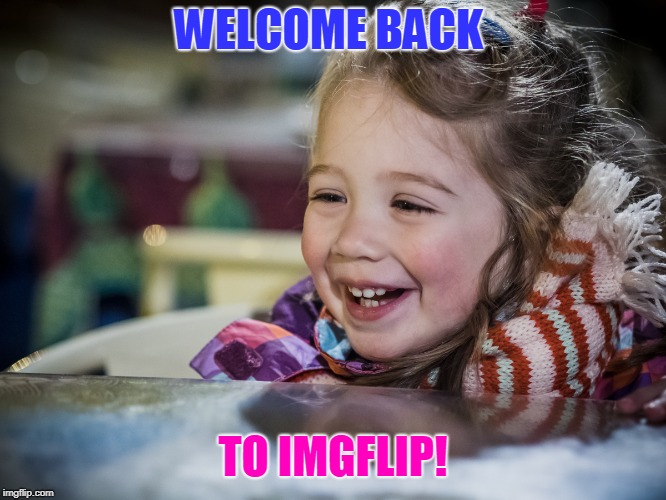 WELCOME BACK TO IMGFLIP! | made w/ Imgflip meme maker
