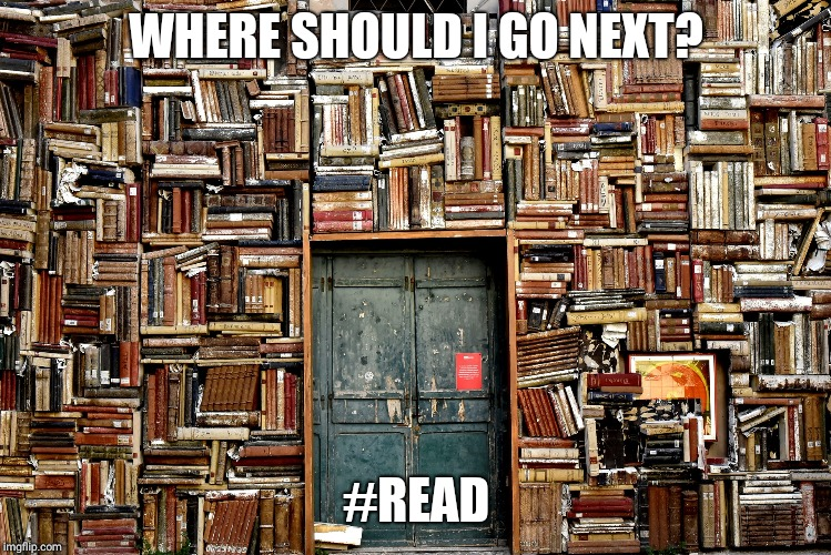 WHERE SHOULD I GO NEXT? #READ | image tagged in knowledge is power | made w/ Imgflip meme maker