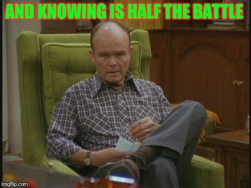 AND KNOWING IS HALF THE BATTLE | made w/ Imgflip meme maker