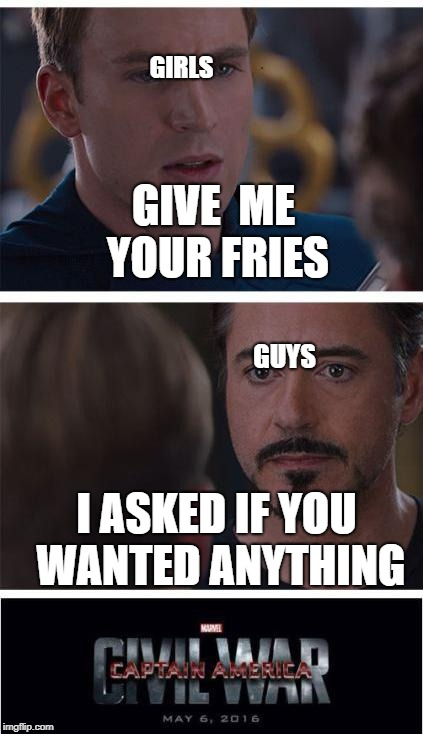 Marvel Civil War 1 | GIVE  ME YOUR FRIES I ASKED IF YOU WANTED ANYTHING GIRLS GUYS | image tagged in memes,marvel civil war 1 | made w/ Imgflip meme maker