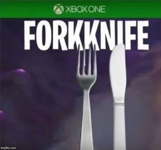 ForkKnife  | image tagged in fortnite,fork,knife | made w/ Imgflip meme maker