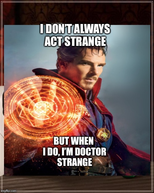 "I Don't Always ""Doctor Strange"" 