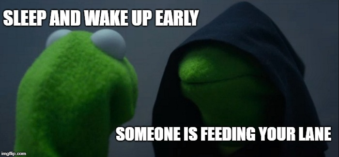 Evil Kermit Meme | SLEEP AND WAKE UP EARLY SOMEONE IS FEEDING YOUR LANE | image tagged in memes,evil kermit | made w/ Imgflip meme maker