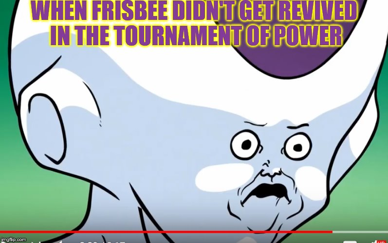 Dragon Testicles Super Dooper | WHEN FRISBEE DIDN'T GET REVIVED IN THE TOURNAMENT OF POWER | image tagged in dragon ball z,memes,dragon ball super | made w/ Imgflip meme maker
