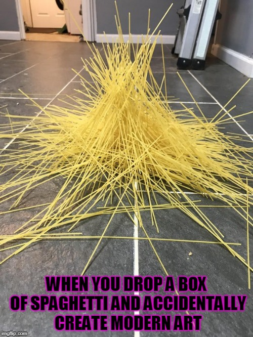 WHEN YOU DROP A BOX OF SPAGHETTI AND ACCIDENTALLY CREATE MODERN ART | image tagged in spaghetti,modern art | made w/ Imgflip meme maker