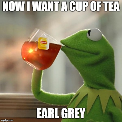 But Thats None Of My Business Meme | NOW I WANT A CUP OF TEA EARL GREY | image tagged in memes,but thats none of my business,kermit the frog | made w/ Imgflip meme maker