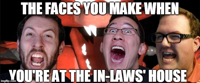 The In-Laws | THE FACES YOU MAKE WHEN YOU'RE AT THE IN-LAWS' HOUSE | image tagged in markiplier,muyskerm,lordminion777,five nights at freddys | made w/ Imgflip meme maker
