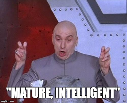 "Dr Evil Laser Meme | ""MATURE, INTELLIGENT"" 
