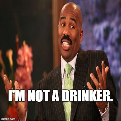 I'M NOT A DRINKER. | made w/ Imgflip meme maker