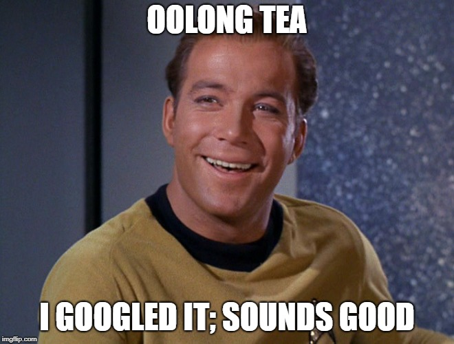 kirk | OOLONG TEA I GOOGLED IT; SOUNDS GOOD | image tagged in kirk | made w/ Imgflip meme maker