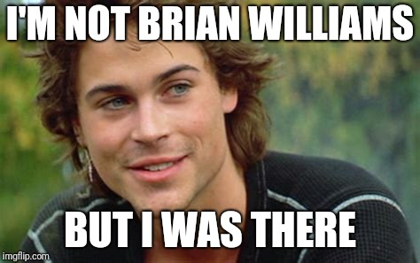 I'M NOT BRIAN WILLIAMS BUT I WAS THERE | made w/ Imgflip meme maker