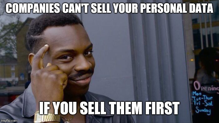 Roll Safe Think About It Meme | COMPANIES CAN'T SELL YOUR PERSONAL DATA IF YOU SELL THEM FIRST | image tagged in memes,roll safe think about it | made w/ Imgflip meme maker