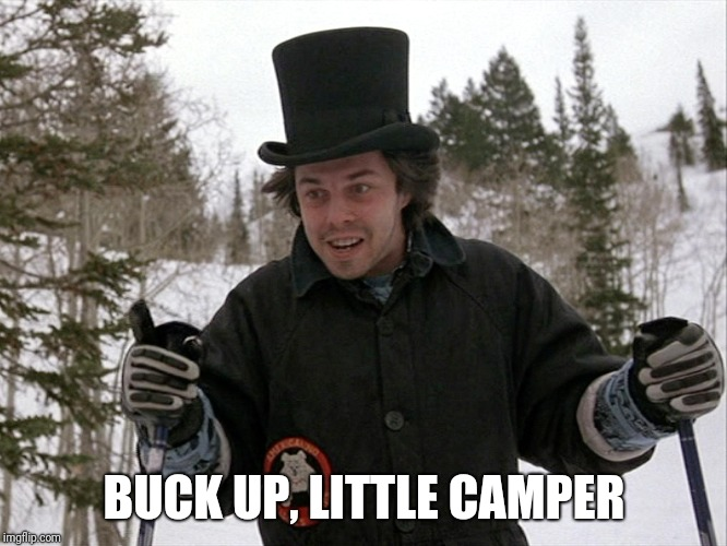 BUCK UP, LITTLE CAMPER | made w/ Imgflip meme maker