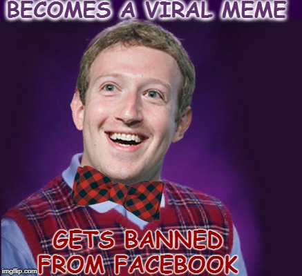 I've been getting zucced b4 it was cool  | BECOMES A VIRAL MEME GETS BANNED FROM FACEBOOK | image tagged in mark zuckerberg,zuckerberg,bad luck brian,memes,funny | made w/ Imgflip meme maker