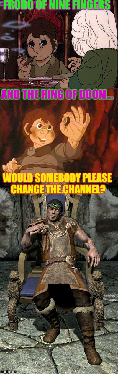 It's a bad cartoon...followed by three bad movies. | FRODO OF NINE FINGERS AND THE RING OF DOOM... WOULD SOMEBODY PLEASE CHANGE THE CHANNEL? | image tagged in frodo | made w/ Imgflip meme maker