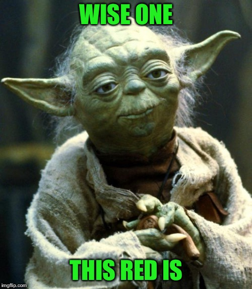 Star Wars Yoda Meme | WISE ONE THIS RED IS | image tagged in memes,star wars yoda | made w/ Imgflip meme maker