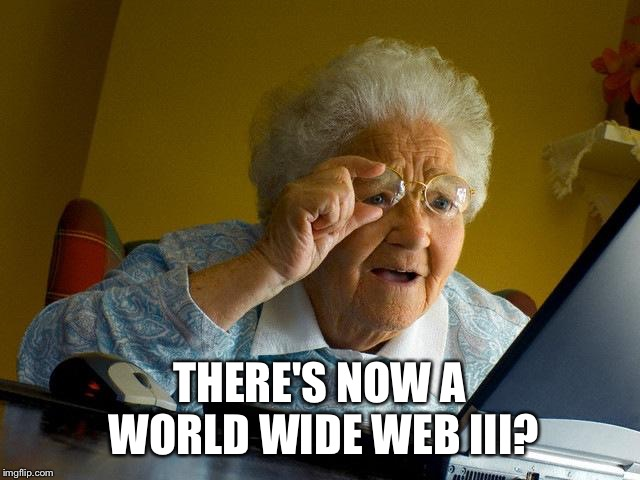 Grandma Finds The Internet Meme | THERE'S NOW A WORLD WIDE WEB III? | image tagged in memes,grandma finds the internet | made w/ Imgflip meme maker