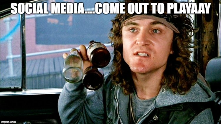 SOCIAL MEDIA....COME OUT TO PLAYAAY | image tagged in sean penn | made w/ Imgflip meme maker