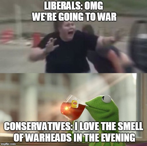 LIBERALS: OMG WE'RE GOING TO WAR CONSERVATIVES: I LOVE THE SMELL OF WARHEADS IN THE EVENING | image tagged in syria,russia,usa | made w/ Imgflip meme maker