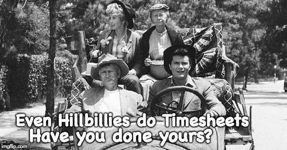 Beverly Hillbillies Timesheet Reminder | Even Hillbillies do Timesheets Have you done yours? | image tagged in beverly hillbillies,timesheet reminder | made w/ Imgflip meme maker