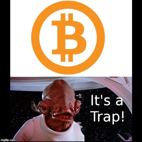 the bitcoin trap | image tagged in funny,star wars,bitcoin,memes,trap | made w/ Imgflip demotivational maker