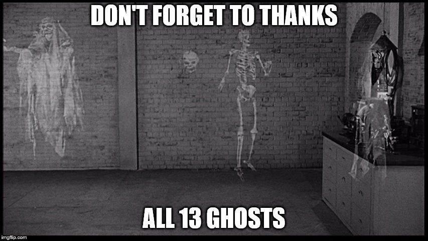 DON'T FORGET TO THANKS ALL 13 GHOSTS | made w/ Imgflip meme maker