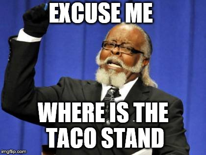 Too Damn High Meme | EXCUSE ME WHERE IS THE TACO STAND | image tagged in memes,too damn high | made w/ Imgflip meme maker