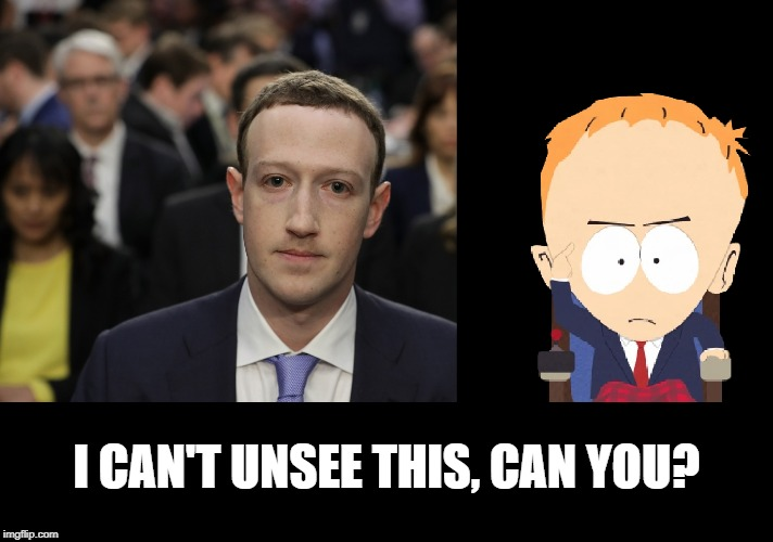 Sorry Zucker | I CAN'T UNSEE THIS, CAN YOU? | image tagged in south park,mark zuckerberg,funny,timmy,facebook,memes | made w/ Imgflip meme maker