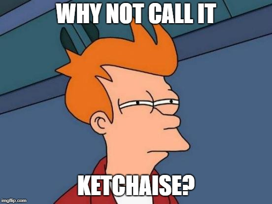 Futurama Fry Meme | WHY NOT CALL IT KETCHAISE? | image tagged in memes,futurama fry | made w/ Imgflip meme maker