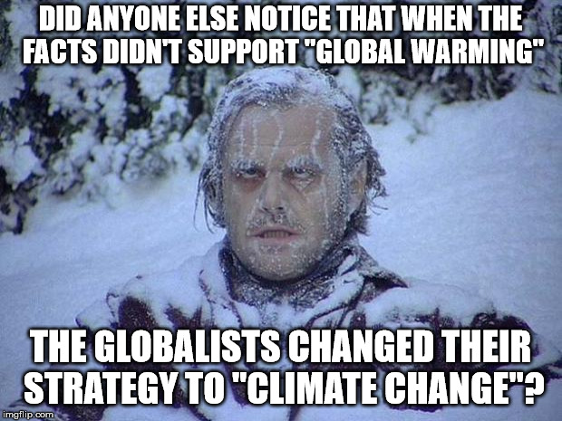 "Jack Nicholson The Shining Snow | DID ANYONE ELSE NOTICE THAT WHEN THE FACTS DIDN'T SUPPORT ""GLOBAL WARMING"" THE GLOBALISTS CHANGED THEIR STRATEGY TO ""CLIMATE CHANGE""? 