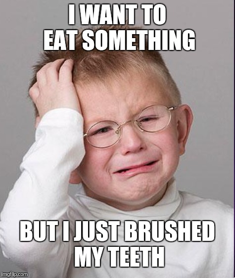I WANT TO EAT SOMETHING BUT I JUST BRUSHED MY TEETH | made w/ Imgflip meme maker