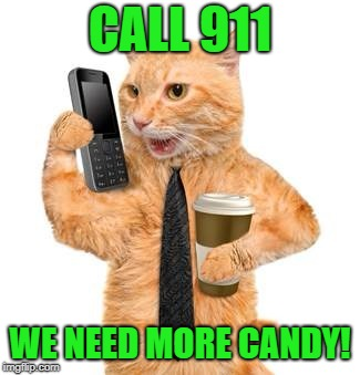 CALL 911 WE NEED MORE CANDY! | made w/ Imgflip meme maker