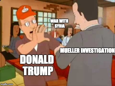 Wag the Dog | DONALD TRUMP MUELLER INVESTIGATION WAR WITH SYRIA | image tagged in donald trump,robert mueller,syria,pocket sand,wag the dog | made w/ Imgflip meme maker