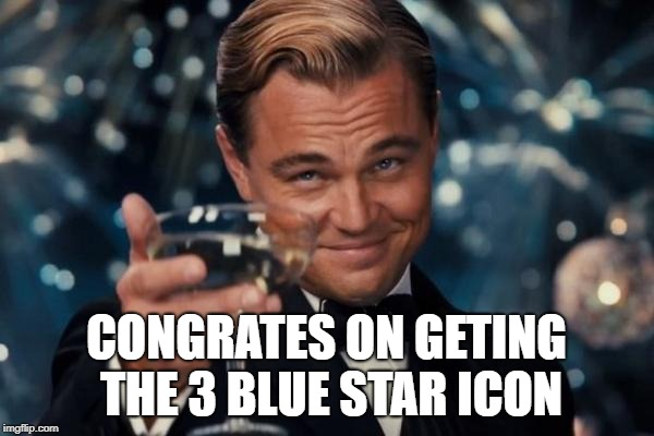 Leonardo Dicaprio Cheers Meme | CONGRATES ON GETING THE 3 BLUE STAR ICON | image tagged in memes,leonardo dicaprio cheers | made w/ Imgflip meme maker