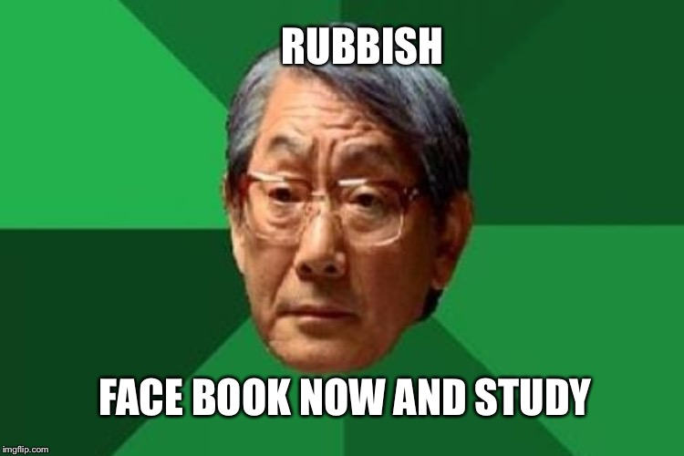 RUBBISH FACE BOOK NOW AND STUDY | made w/ Imgflip meme maker