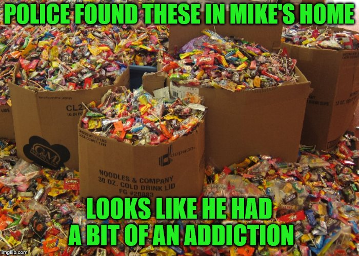 POLICE FOUND THESE IN MIKE'S HOME LOOKS LIKE HE HAD A BIT OF AN ADDICTION | made w/ Imgflip meme maker