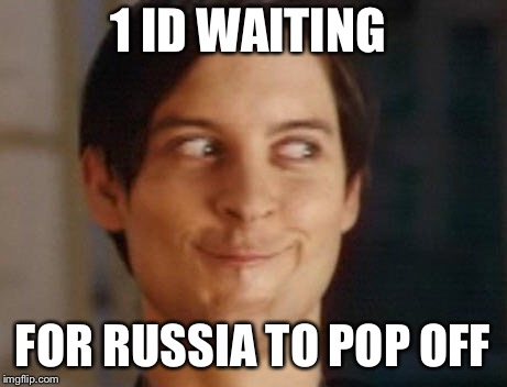 Spiderman Peter Parker Meme | 1 ID WAITING FOR RUSSIA TO POP OFF | image tagged in memes,spiderman peter parker | made w/ Imgflip meme maker