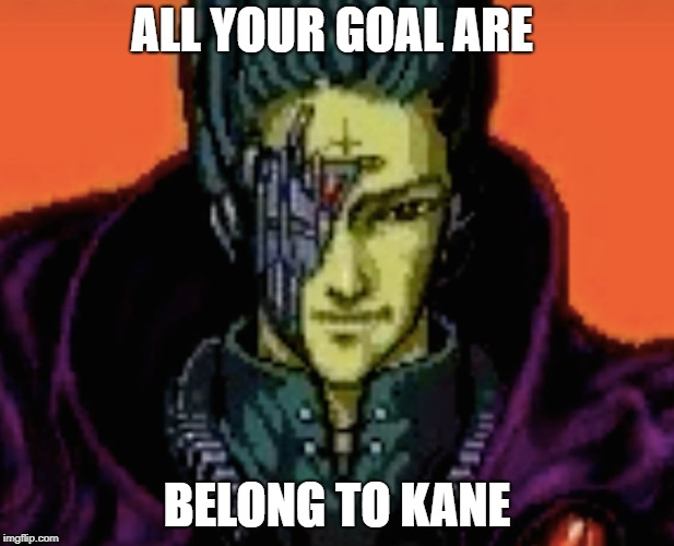 all your goal | ALL YOUR GOAL ARE BELONG TO KANE | image tagged in original meme | made w/ Imgflip meme maker