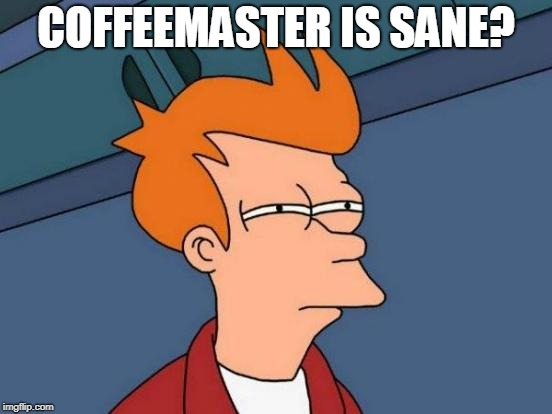 Futurama Fry Meme | COFFEEMASTER IS SANE? | image tagged in memes,futurama fry | made w/ Imgflip meme maker