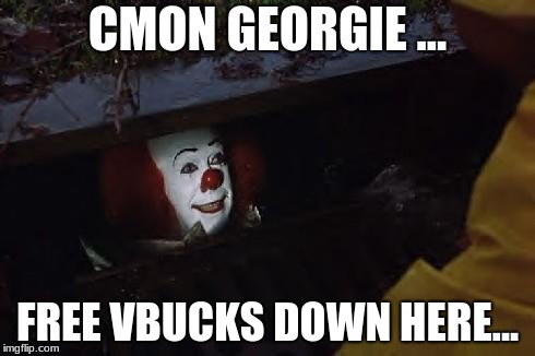Pennywise | CMON GEORGIE ... FREE VBUCKS DOWN HERE... | image tagged in pennywise | made w/ Imgflip meme maker