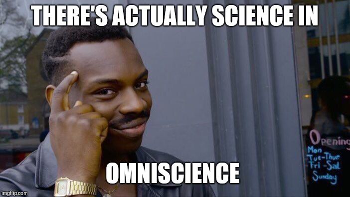 Roll Safe Think About It Meme | THERE'S ACTUALLY SCIENCE IN OMNISCIENCE | image tagged in memes,roll safe think about it | made w/ Imgflip meme maker