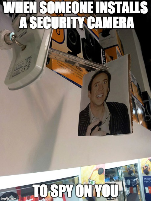 Its like being in a Cage | WHEN SOMEONE INSTALLS A SECURITY CAMERA TO SPY ON YOU | image tagged in memes,nicholas cage,funny | made w/ Imgflip meme maker