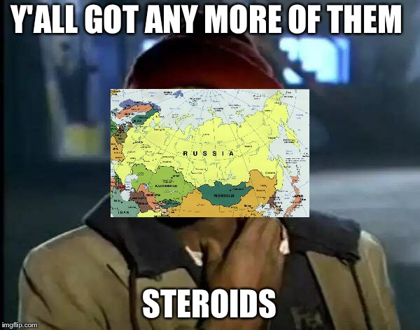Y'all Got Any More Of That Meme | Y'ALL GOT ANY MORE OF THEM STEROIDS | image tagged in memes,y'all got any more of that | made w/ Imgflip meme maker