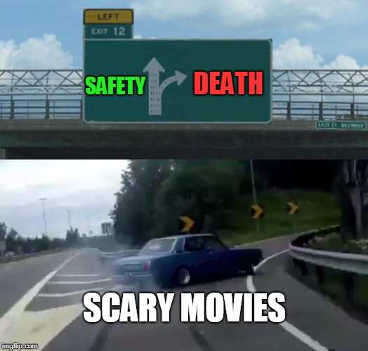 Left Exit 12 Off Ramp Meme | SAFETY DEATH SCARY MOVIES | image tagged in memes,left exit 12 off ramp | made w/ Imgflip meme maker
