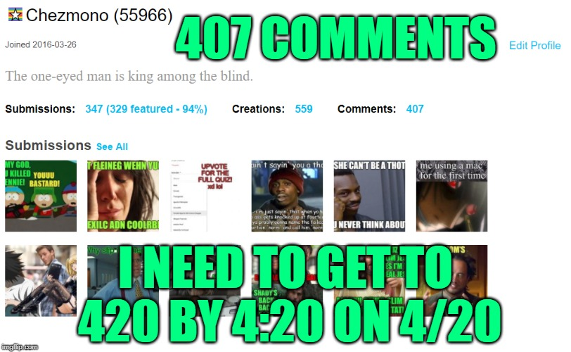 Gotta Get That 420 | 407 COMMENTS I NEED TO GET TO 420 BY 4:20 ON 4/20 | image tagged in 420,420 blaze it,comments,weed,drugs,my little pony | made w/ Imgflip meme maker