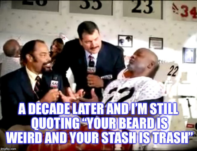 "Commercials that never die | A DECADE LATER AND I'M STILL QUOTING ""YOUR BEARD IS WEIRD AND YOUR STASH IS TRASH"" 