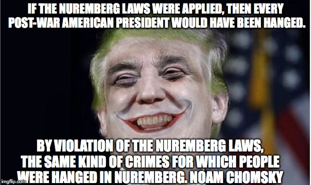 Nuremberg Laws for American Presidents | IF THE NUREMBERG LAWS WERE APPLIED, THEN EVERY POST-WAR AMERICAN PRESIDENT WOULD HAVE BEEN HANGED. BY VIOLATION OF THE NUREMBERG LAWS, THE S | image tagged in nuremberg,syria,israel,united states,russia,iran | made w/ Imgflip meme maker